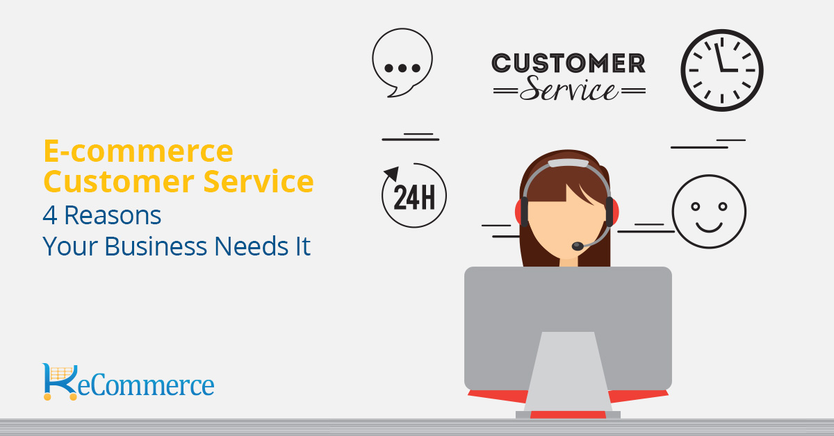 E-Commerce Customer Service: 4 Reasons Your Online Business Needs It